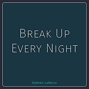 Break up Every Night