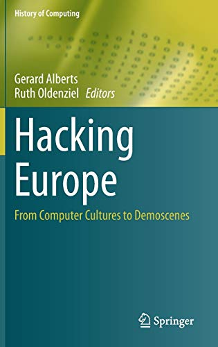 Hacking Europe: From Computer Cultures to Demoscenes (History of Computing)