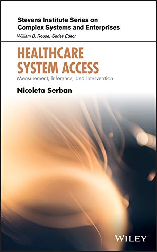 Healthcare System Access: Measurement, Inference, and Intervention (Stevens Institute Series on Comp