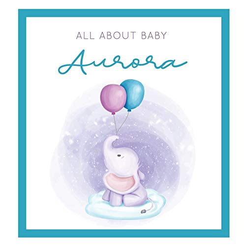 All About Baby Aurora: The Perfect Personalized Keepsake Journal for Baby