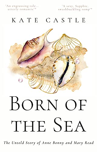 Born of the Sea: The Untold Story of Anne Bonny and Mary Read (English Edition)