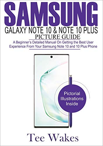 Samsung Galaxy Note 10 & Note 10 Plus Picture Guide: A Beginner's detailed manual on Getting the Best User Experience from your Samsung Note 10 and 10 plus Phone (English Edition)