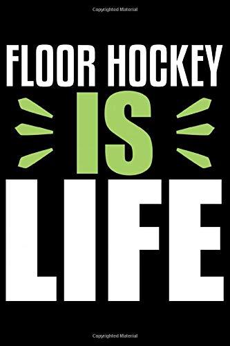 Floor Hockey Is Life: Cool Floor Hockey Journal Notebook - Gifts Idea for Floor Hockey Lovers, Notebook Who Love Floor Hockey