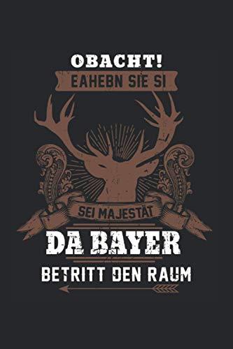 Obacht! Eaheben Sie Si Sei Majestät Da Bayern Betritt Den Raum: Bayerische Sprüche & Bayrisch Notizbuch 6'x9' Dirndl Geschenk für Dialekt & Lederhose
