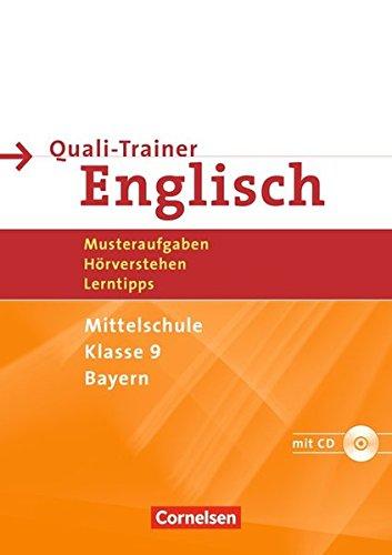Abschlussprüfung Englisch - Mittelschule Bayern: 9. Jahrgangsstufe - Quali-Trainer: Musteraufgaben, Hörverstehen, Lerntipps: Mit den Quali-Prüfungen 2008 und 2009. Arbeitsheft mit Hör-CD