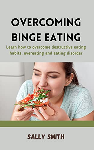 OVERCOMING BINGE EATING : Learn how to overcome destructive eating habits, overeating, eating disorder and how to adopt mindful eating and weight loss ... for a healthier lifestyle. (English Edition)