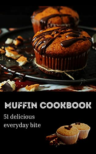 MUFFIN COOKBOOK: 51 delicious everyday snack (English Edition)
