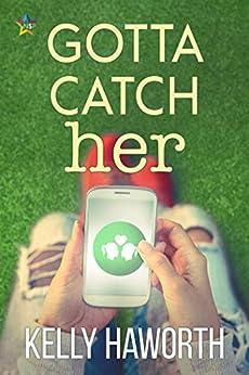 Gotta Catch Her by [Kelly Haworth]