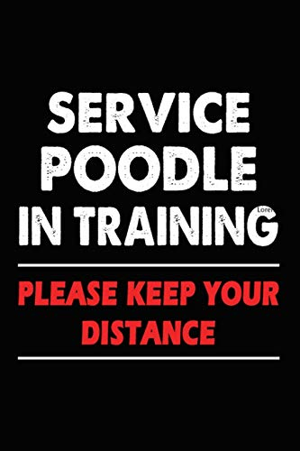 Service Poodle In Training Please Keep Your Distance: Poodle Training Log Book gifts. Best Dog Trainer Log Book gifts For Dog Lovers who loves Poodle. ... Trainer Log Book Gifts is the perfect gifts.