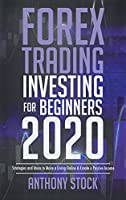 Forex Trading Investing for Beginners 2020: Strategies and Ideas to Make a Living Online & Create a Passive Income