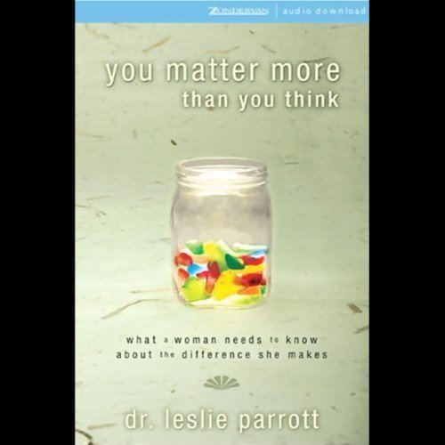 You Matter More Than You Think     What a Woman Needs to Know About the Difference She Makes              By:                                                                                                                                 Leslie Parrott                               Narrated by:                                                                                                                                 Leslie Parrott                      Length: 3 hrs and 55 mins     18 ratings     Overall 3.9