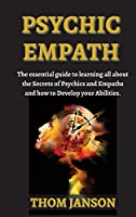 Psychic Empath: The Essential Guide to Learning All About the Secrets of Psychics and Empaths and How to Develop Your Abilities.