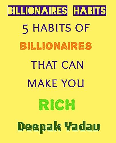 Billionaires habits: five habits of Billionaires that can make you rich