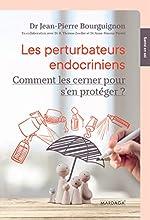 Les perturbateurs endocriniens - Comment les cerner pour s'en protéger ? de Jean-Pierre Bourguignon