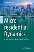 Micro-residential Dynamics: A Case Study of Whitechapel, London (The Urban Book Series)