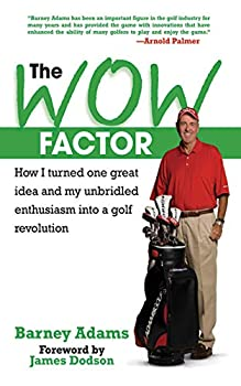 The WOW Factor  How I Turned One Idea and My Unbridled Enthusiasm into a Golf Revolution
