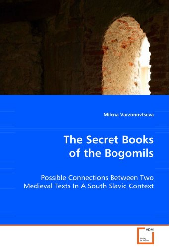 The Secret Books of the Bogomils: Possible Connections Between Two Medieval Texts In A South Slavic Context