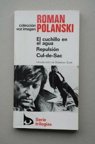 El cuchillo en el agua ; Repulsión ; Cul-de-sac / Roman Polanski ; introducción por Boleslaw Sulik ; [traducción, Francesc Parcerisas]
