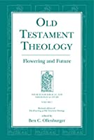 Old Testament Theology: Flowering and Future (Sources for Biblical and Theological Study, 1)