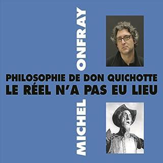 Philosophie de Don Quichotte      Le réel n'a pas eu lieu              De :                                                                                                                                 Michel Onfray                               Lu par :                                                                                                                                 Michel Onfray                      Durée : 1 h et 31 min     7 notations     Global 4,6