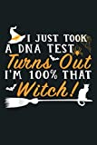 I Just Took A DNA Test Turns Out Im 100 That Witch Gift: Notebook Planner - 6x9 inch Daily Planner Journal, To Do List Notebook, Daily Organizer, 114 Pages
