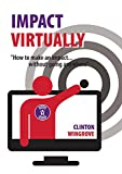 IMPACT VIRTUALLY: How to make an impact ... without going anywhere (English Edition)