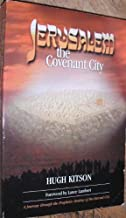 Jerusalem: The Covenant City - A Journey Through the Prophetic Destiny of the Eternal City