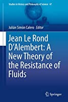 Jean Le Rond D'Alembert: A New Theory of the Resistance of Fluids (Studies in History and Philosophy of Science)