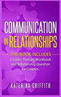 Communication in Relationships: This Book Includes: ( Couples Therapy Workbook ) and ( Relationship Question For Couples )