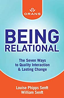 Being Relational: The Seven Ways to Quality Interaction & Lasting Change by [Louise Phipps Senft, William Senft]