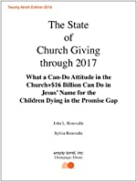 The State of Church Giving Through 2017: What a Can-do Attitude in the Church + $16 Billion Can Do in Jesus' Name for the Children Dying in the Promise Gap