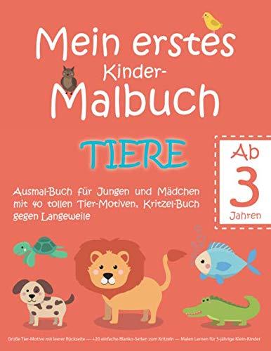 Mein erstes Kinder-Malbuch TIERE — Ausmal-Buch für Jungen und Mädchen mit 40 tollen Tier-Motiven, Kritzel-Buch gegen Langeweile: Große Tier-Motive mit ... — Malen Lernen für 3-jährige Klein-Kinder