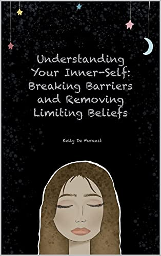 Understanding Your Inner-Self: Breaking Barriers and Removing Limiting Beliefs