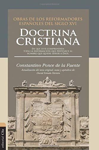 Doctrina cristiana: En que está comprendida toda la información que pertenece al hombre que quiere servir a Dios (Spanish Edition)
