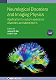 Neurological Disorders and Imaging Physics, Volume 3: Application to autism spectrum disorders and Alzheimer's (IOP ebooks) (English Edition)