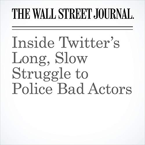 Inside Twitter's Long, Slow Struggle to Police Bad Actors audiobook cover art