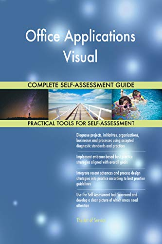 Office Applications Visual All-Inclusive Self-Assessment - More than 700 Success Criteria, Instant Visual Insights, Comprehensive Spreadsheet Dashboard, Auto-Prioritized for Quick Results