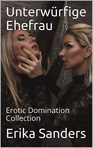 Unterwürfige Ehefrau: Erotic Domination Collection
