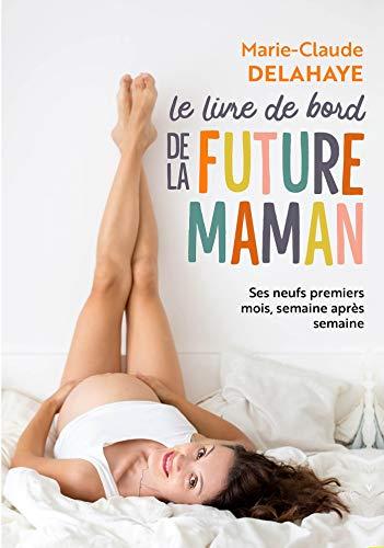 Le livre de bord de la future maman: Ses neufs premiers mois, semaine...
