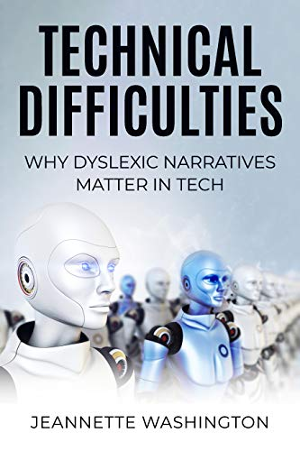 Amazon.com: Technical Difficulties: Why Dyslexic Narratives Matter In Tech  eBook : Washington, Jeannette: Kindle Store