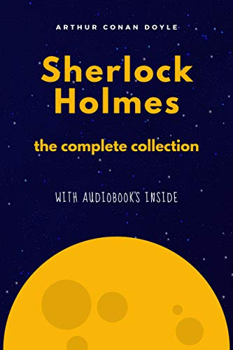 Sherlock Holmes (4 novels and 56 short stories) : The Complete Collection - WITH AUDIOBOOKS INSIDE (English Edition)