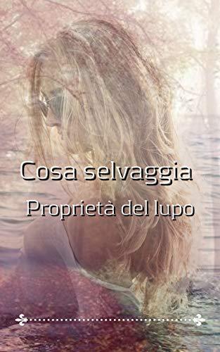 Cosa selvaggia Proprietà del lupo (Italian Edition)