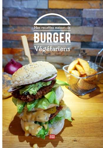 Mes recettes maison de burger végétarien: Composez votre pro