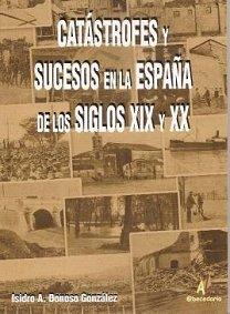 Catastrofes y sucesos en la España de los siglos XIX y XX (Serie Historia)