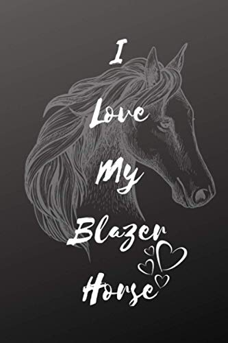 I Love My Blazer Horse Notebook For Horse Lovers: Composition Notebook 6x9' Blank Lined Journal
