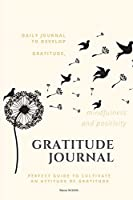 Gratitude Journal: Daily Journal to develop gratitude, mindfulness and positivity