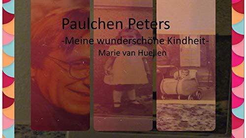 Paulchen Peters: Meine wunderschöne Kindheit, Teil I