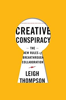 Creative Conspiracy: The New Rules of Breakthrough Collaboration by [Leigh Thompson]