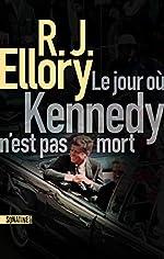 Le Jour où Kennedy n'est pas mort de R.J. ELLORY