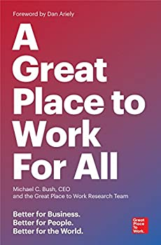 A Great Place to Work for All  Better for Business Better for People Better for the World